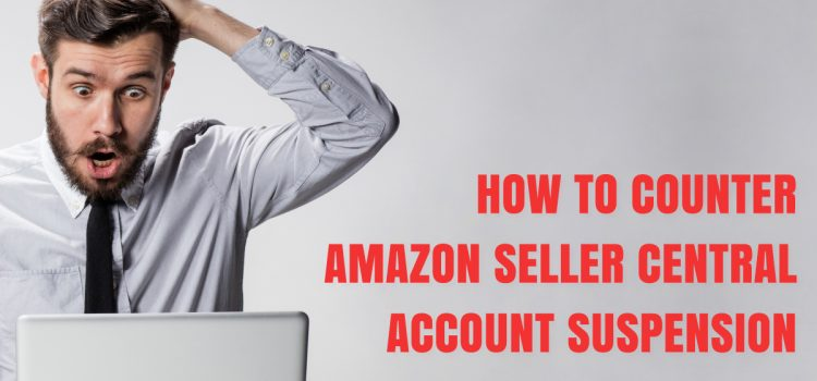 Amazon Seller Central Account Suspended – What Next ?