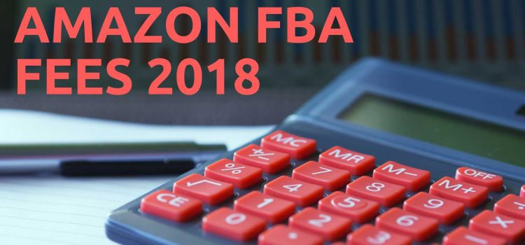 Amazon FBA fee changes 2018 – What it means to sellers