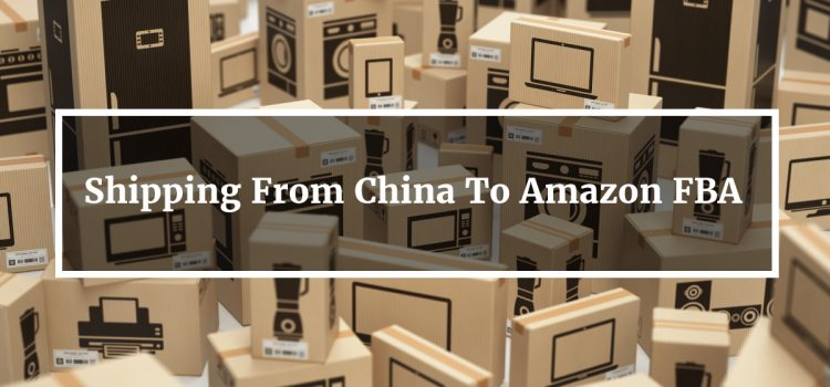Shipping From China To Amazon FBA – Everything You Need to Know