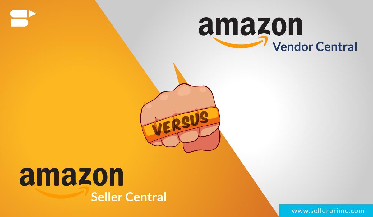 Amazon Seller Central vs Vendor Central Difference Guide