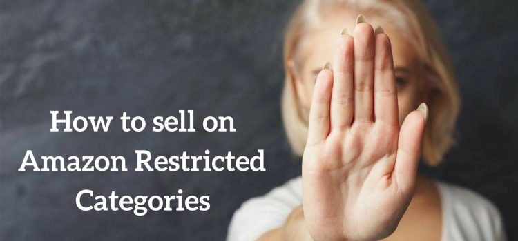 Amazon Restricted Categories : What To Be Conscious Of?