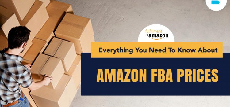 Everything You Need To Know About Amazon FBA Prices
