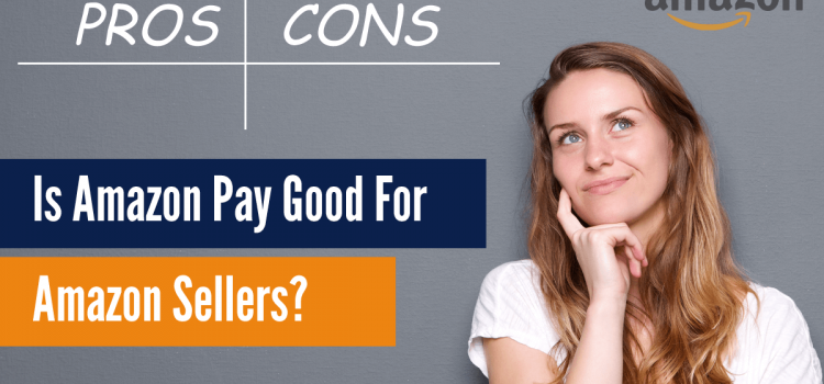 Is Amazon Pay is Good For Amazon Sellers ? (Pros and Cons)
