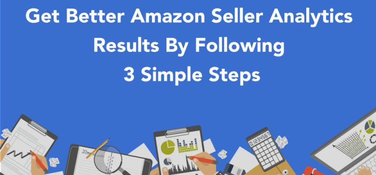 Succeed With Amazon Seller Analytics Like A Pro