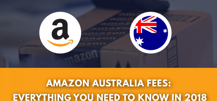 Amazon Australia Seller Fees: Everything You Need To Know In 2018