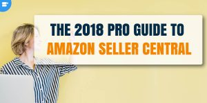Amazon Seller Central 2018 Pro Guide