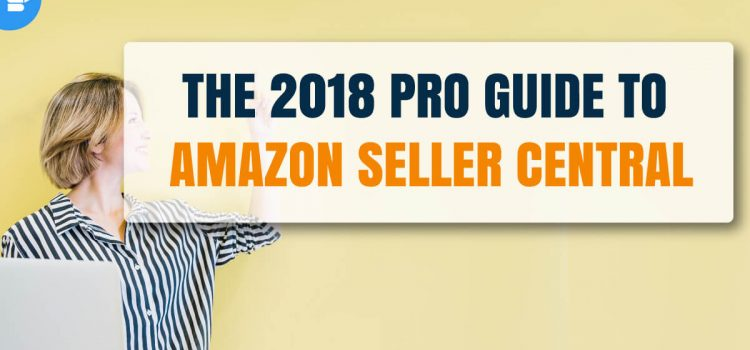 The 2018 Pro Guide to Amazon Seller Central