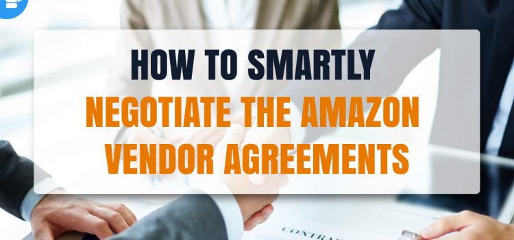 How to smartly negotiate the Amazon Vendor Agreement