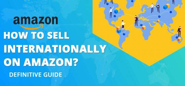 how to sell on amazon internationally