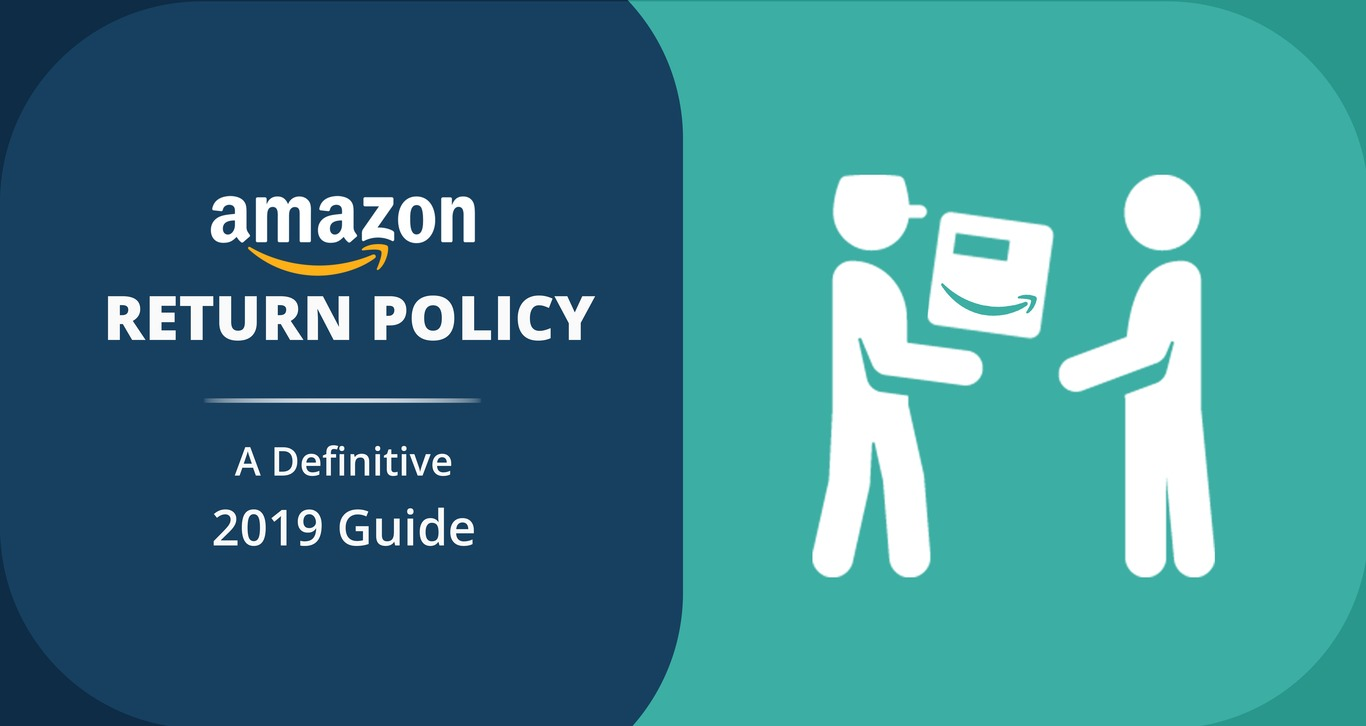 Amazon Return Policy For Sellers: A Definitive 2019 Guide