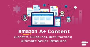 What Is Amazon A+ Content All About? - Complete Guide