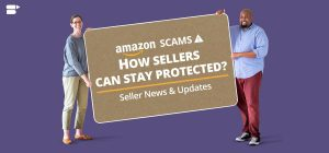 Amazon Scams: How Sellers Can Stay Protected?