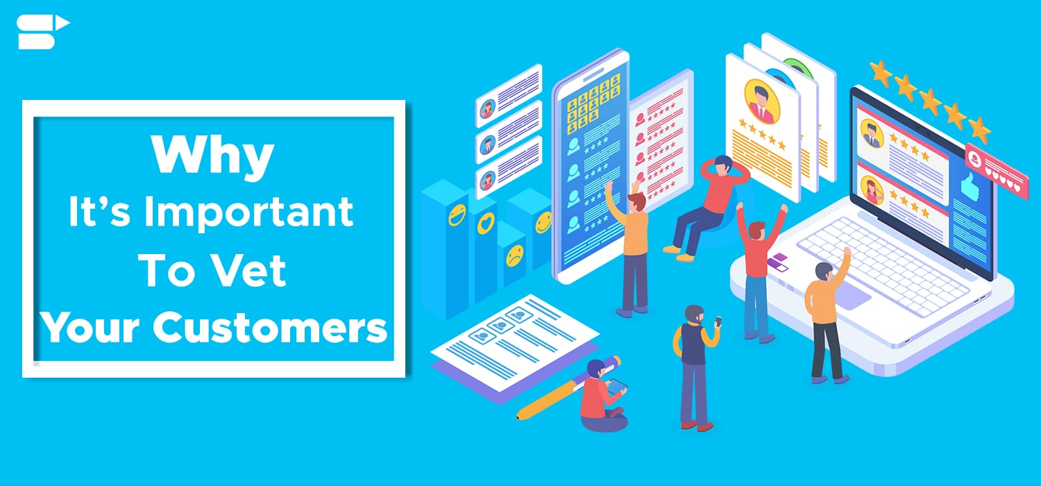 Why It's Important To Vet Your Customers - Ecommerce Review