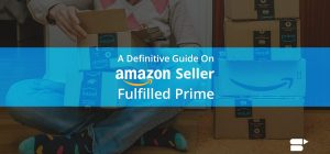 A Definitive Guide On Amazon Seller Fulfilled Prime [SFP] - 2020 Update