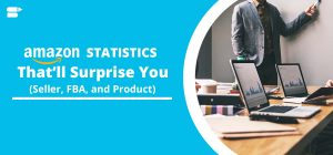 Amazon Statistics (Seller, FBA, and Product) That'll Surprise You