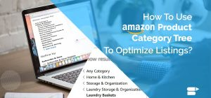 How To Use Amazon Product Category Tree To Optimize Listings? - 2020 Guide
