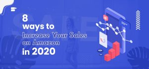 Top 8 ways to Increase Your Product Sales on Amazon in 2020