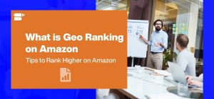 What is Geo Ranking on Amazon - Tips to Rank Higher on Amazon