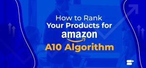 How to Rank Your Products for Amazon A10 Algorithm 2020