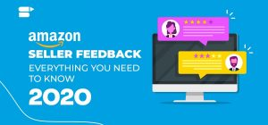 Your Ultimate Guide to Maintain Amazon Seller Feedback 2020