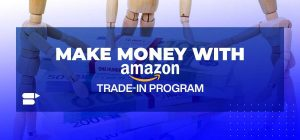 Amazon Trade-In Program - Everything You Need to Get Started