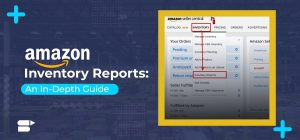 How to Leverage Amazon Inventory Reports : Step-By-Step Guide
