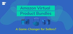 Amazon Virtual Product Bundles Program - Your Secret Strategy to Boost Sales 2020
