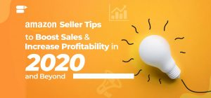 Amazon Seller Tips to Boost Sales and Profitability in 2020