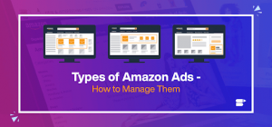 Types of Amazon Ads - Why Do You Need Them