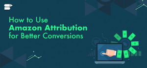 Amazon Attribution For Better Conversions - Seller Updates
