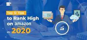 Top 12 Tips to Rank Higher on Amazon in 2020