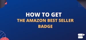 How To Get The Amazon Best Seller Badge - Seller Tips