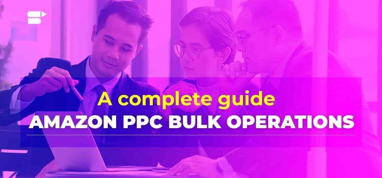 amazon ppc bulk operations